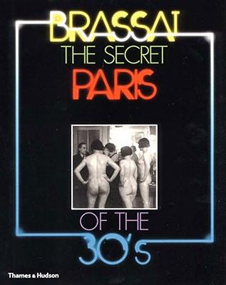 The Secret Paris of the '30s By Brassai/ Miller, Richard (TRN)
