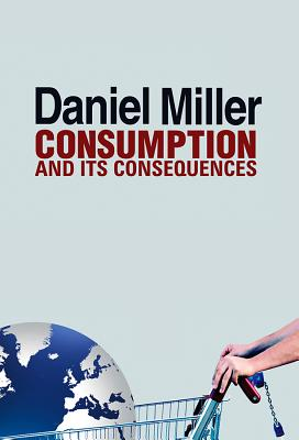 Consumption and It's Consequences By Miller, Daniel